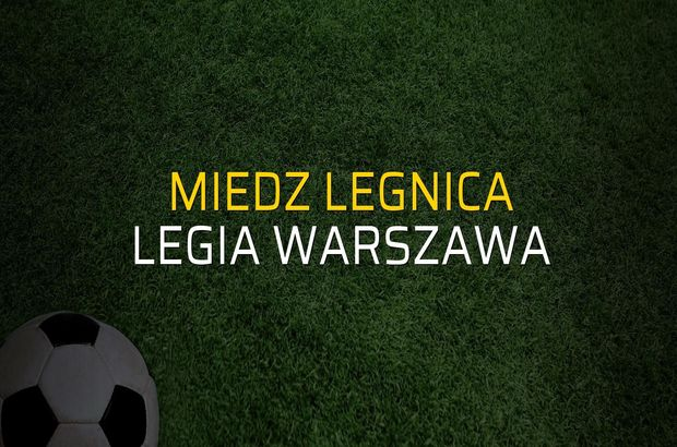 Miedz Legnica - Legia Warszawa maçı ne zaman?