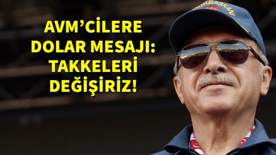 Cumhurbaşkanı Erdoğan'dan AVM'cilere dolar mesajı: Takkeleri değişiriz