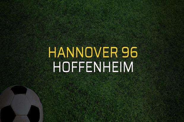 Hannover 96 - Hoffenheim karşılaşma önü