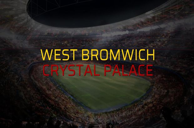West Bromwich - Crystal Palace maçı ne zaman?