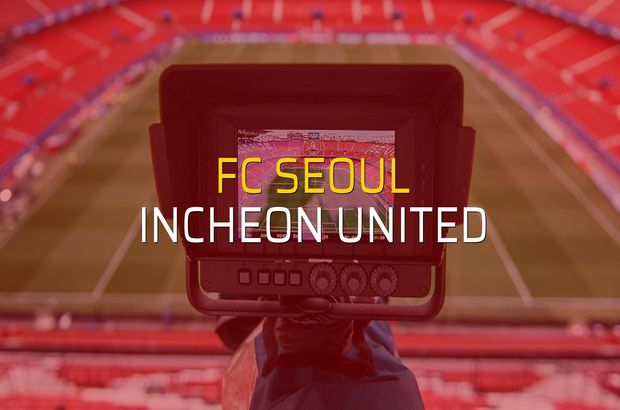 FC Seoul - Incheon United maçı ne zaman?