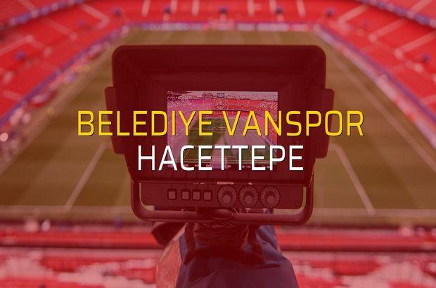 Belediye Vanspor - Hacettepe sahaya çıkıyor