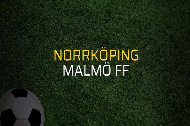 Norrköping - Malmö FF maç önü