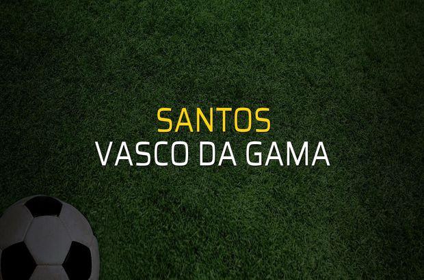 Santos - Vasco da Gama karşılaşma önü