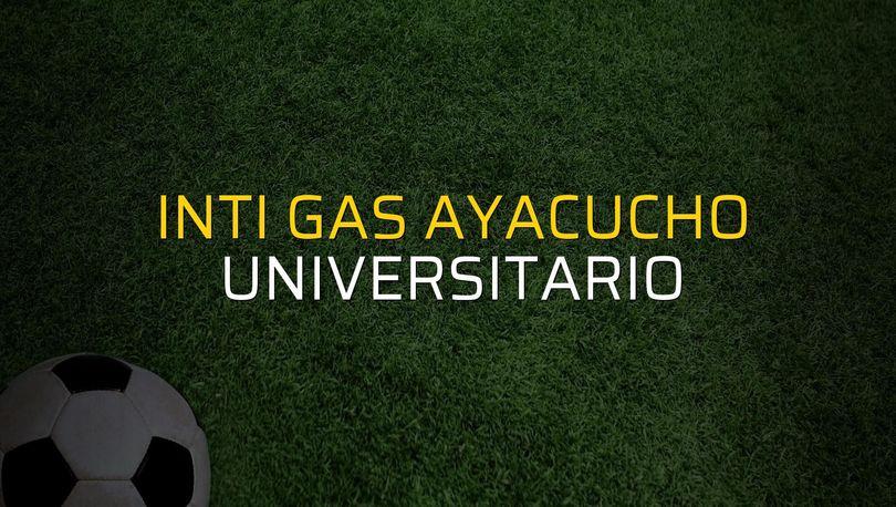 Inti Gas Ayacucho - Universitario maçı rakamları