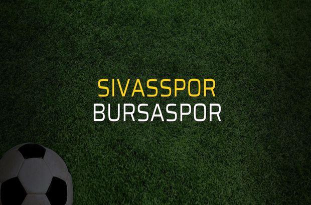 Sivasspor - Bursaspor maçı heyecanı