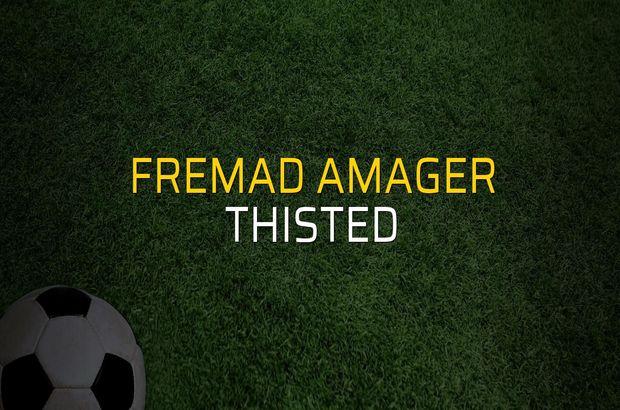 Fremad Amager - Thisted maçı öncesi rakamlar