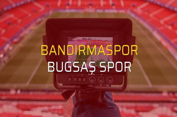 Bandırmaspor - Bugsaş Spor sahaya çıkıyor