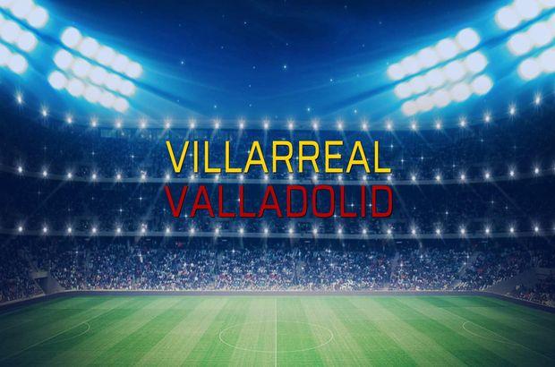 Villarreal - Valladolid maçı heyecanı