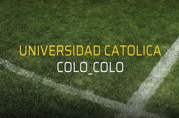 Universidad Catolica - Colo_Colo sahaya çıkıyor
