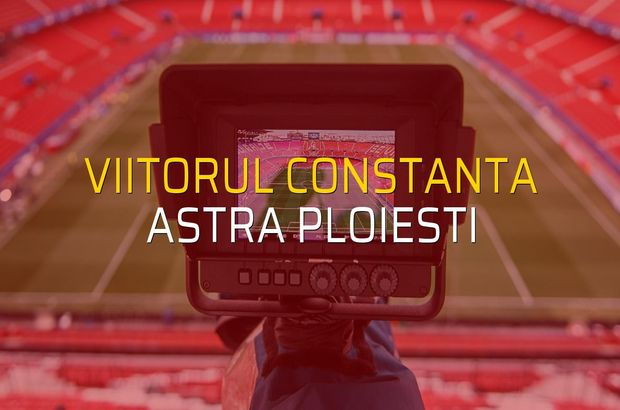 Viitorul Constanta - Astra Ploiesti maçı öncesi rakamlar