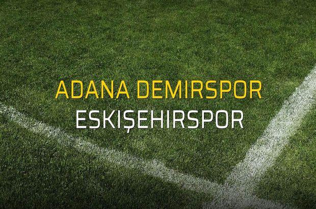 Adana Demirspor - Eskişehirspor düellosu