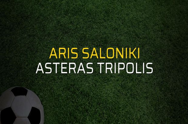 Aris Saloniki - Asteras Tripolis maç önü