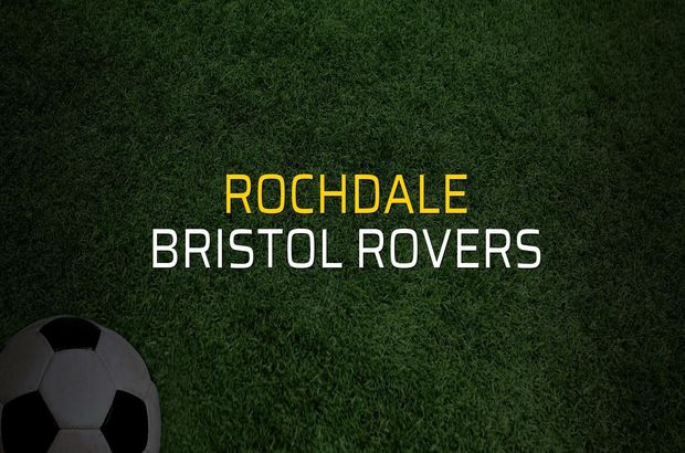 Rochdale - Bristol Rovers karşılaşma önü