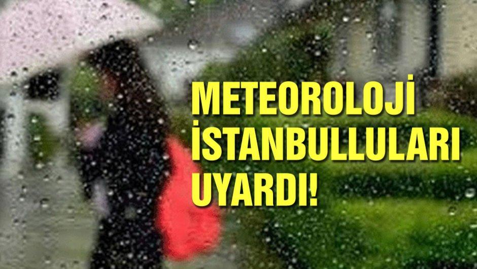 Meteoroloji'den İstanbul'a son dakika uyarısı!