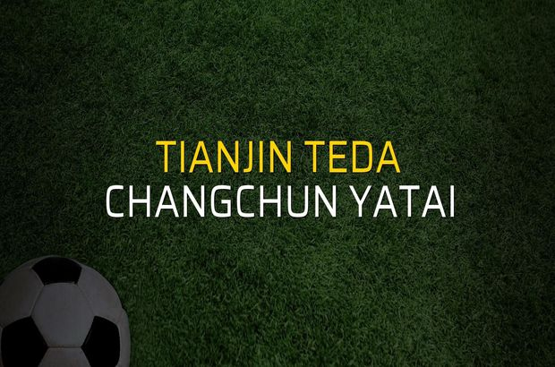 Tianjin Teda - Changchun YaTai rakamlar
