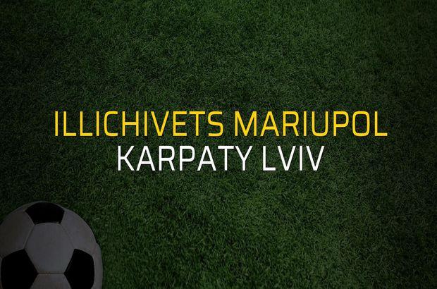 Illichivets Mariupol - Karpaty Lviv rakamlar