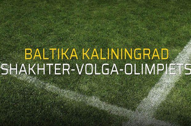 Baltika Kaliningrad - Shakhter-Volga-Olimpiets maçı istatistikleri