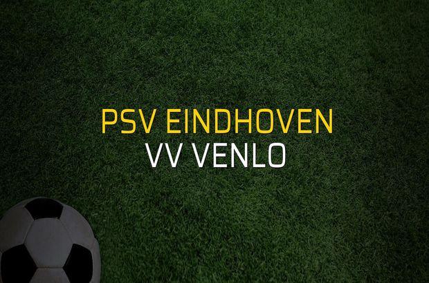 PSV Eindhoven - VV Venlo maçı öncesi rakamlar