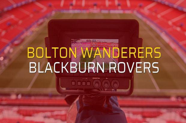 Bolton Wanderers - Blackburn Rovers maç önü