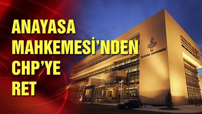 Anayasa Mahkemesi'nden CHP'ye ret