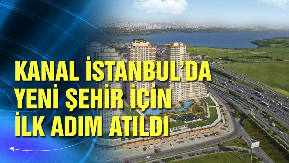 Kanal İstanbul'da yeni şehir için ilk adım atıldı