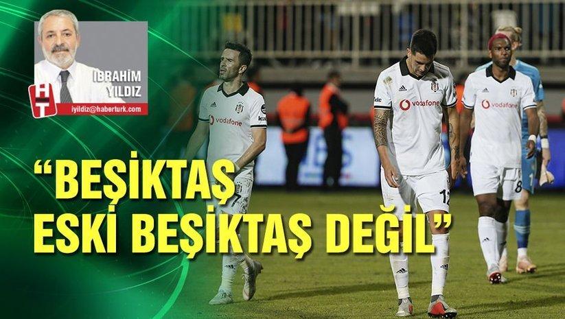 Beşiktaş eski Beşiktaş değil