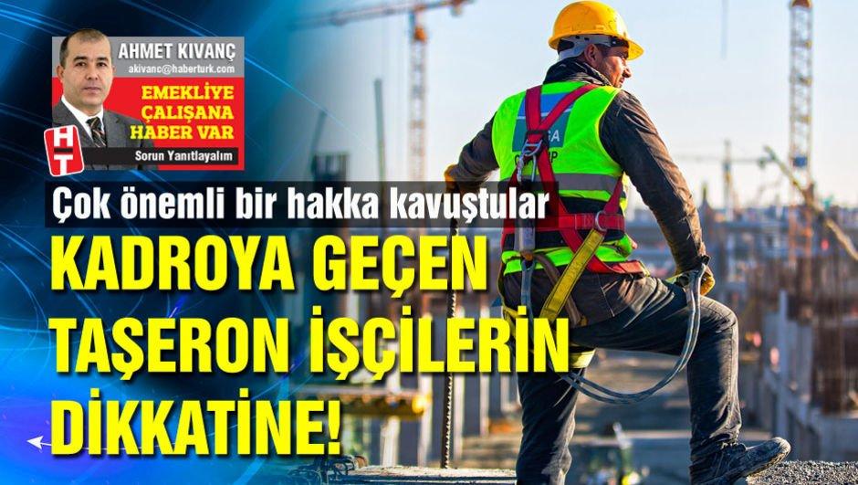 Kadroya geçen taşeron işçilerin dikkatine!
