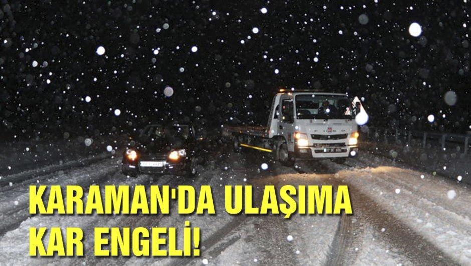 Karaman'da ulaşıma kar engeli!
