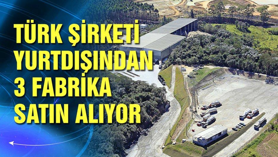 Türk şirketi yurtdışından 3 fabrika satın alıyor