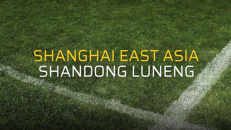 Shanghai East Asia: 4 - Shandong Luneng: 2 (Maç sonucu)