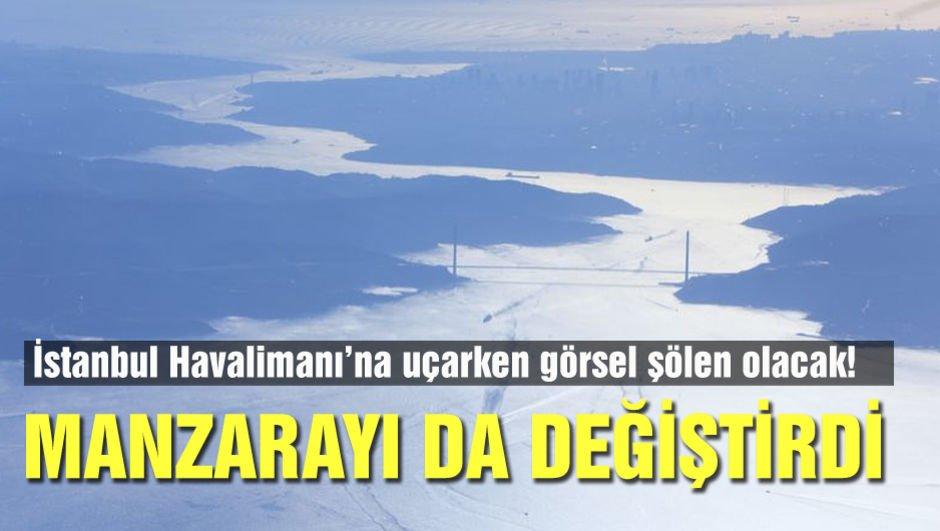 İstanbul Havalimanı manzarayı da değiştirdi!