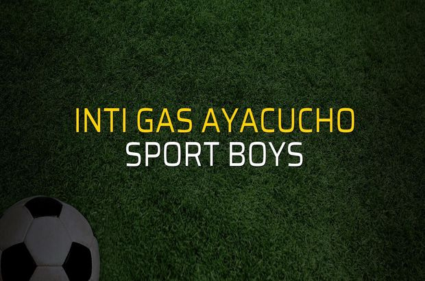 Inti Gas Ayacucho - Sport Boys maçı ne zaman?