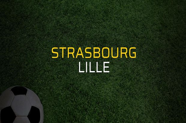 Strasbourg - Lille maçı rakamları