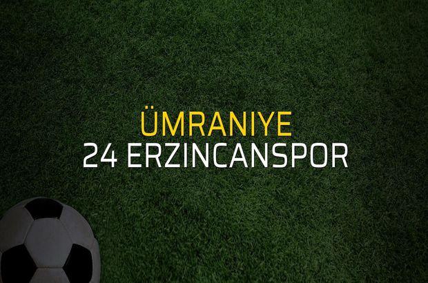 Ümraniye - 24 Erzincanspor karşılaşma önü
