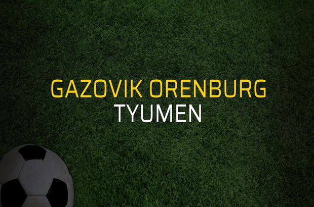 Gazovik Orenburg - Tyumen maçı istatistikleri