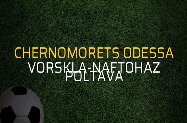 Chernomorets Odessa - Vorskla-Naftohaz Poltava maçı rakamları