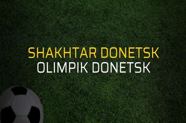 Shakhtar Donetsk - Olimpik Donetsk maçı istatistikleri