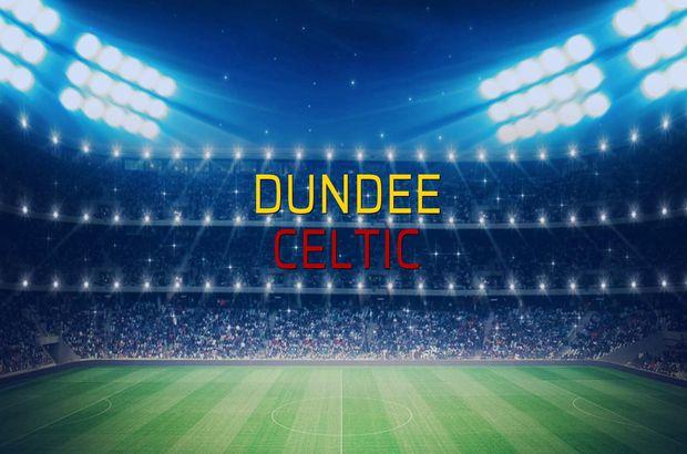 Dundee - Celtic maçı istatistikleri