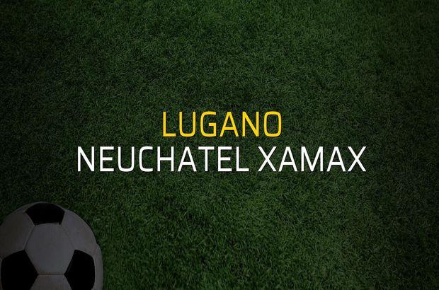 Lugano - Neuchatel Xamax düellosu