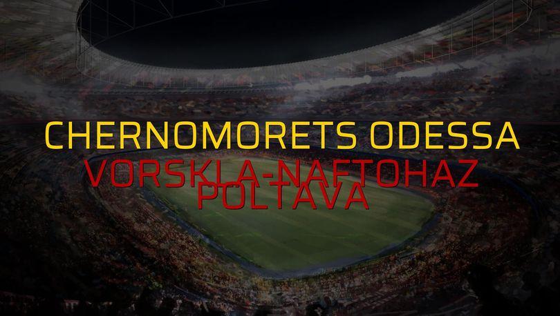 Chernomorets Odessa: 1 - Vorskla-Naftohaz Poltava: 2 (Maç sona erdi)