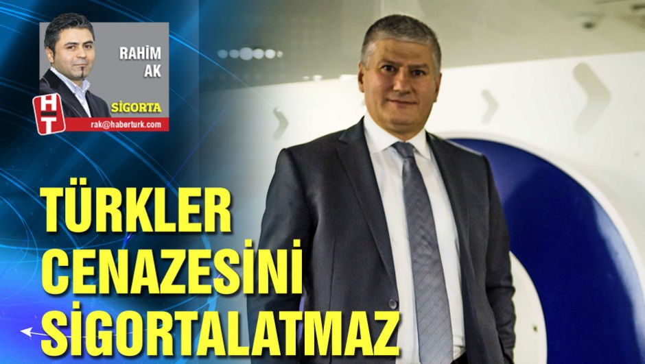 Türkler cenazesini sigortalatmaz