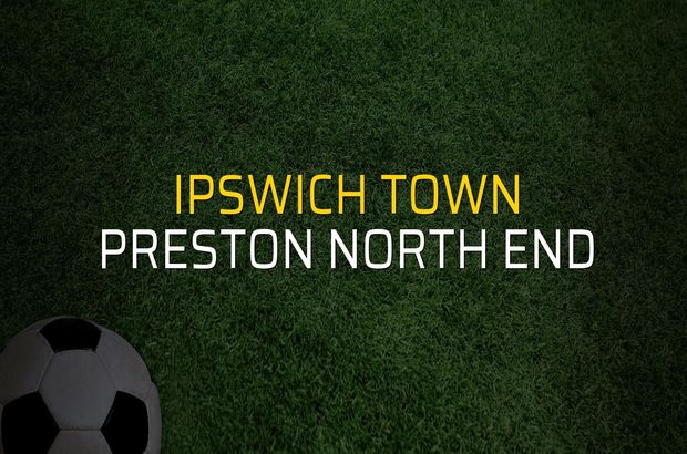 Ipswich Town: 1 - Preston North End: 1 (Maç sona erdi)