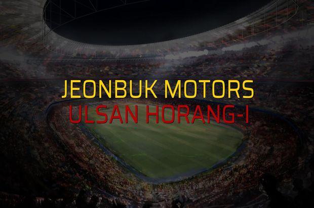 Jeonbuk Motors - Ulsan Horang-i rakamlar