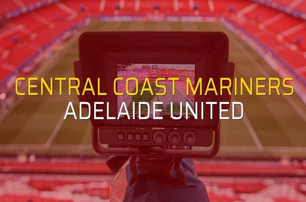 Central Coast Mariners - Adelaide United düellosu
