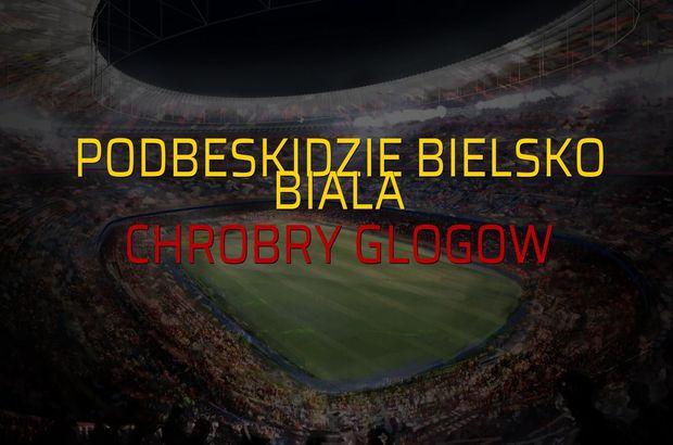 Podbeskidzie Bielsko Biala - Chrobry Glogow maçı istatistikleri