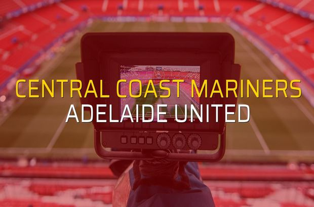 Maç sona erdi: Central Coast Mariners: 0 - Adelaide United:3