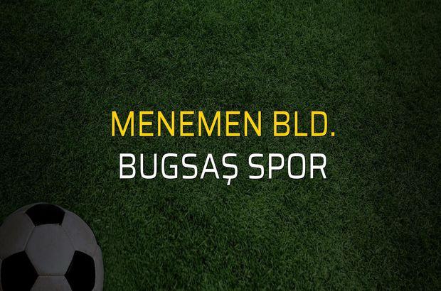 Maç sona erdi: Menemen Bld.: 4 - Bugsaş Spor:0