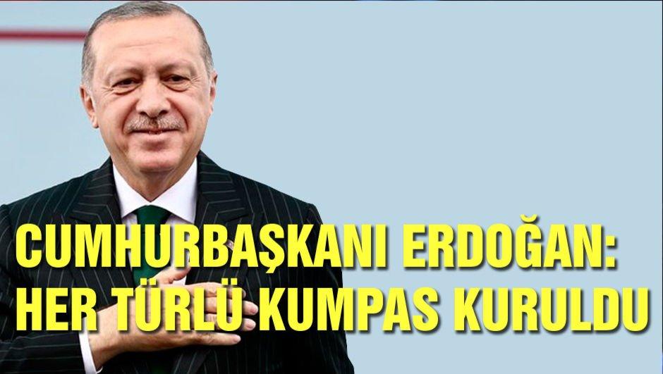 Cumhurbaşkanı Erdoğan: Bize her türlü kumpas kuruldu!