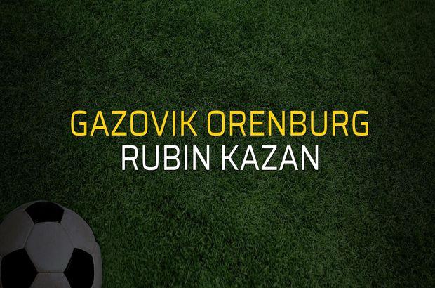 Gazovik Orenburg: 1 - Rubin Kazan: 0 (Maç sona erdi)